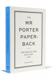 THE MR PORTER PAPERBACK, The Manual for a Stylish Life: Volume Two