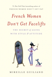 """French Women Don't Get Facelifts: The Secret of aging with Style and Attitude"" by Mireille Guiliano"